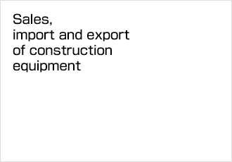 Sales, import and export of construction equipment